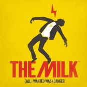 Download The Milk -  (All I Wanted Was) Danger (Naim Label) im Test, Bild 1