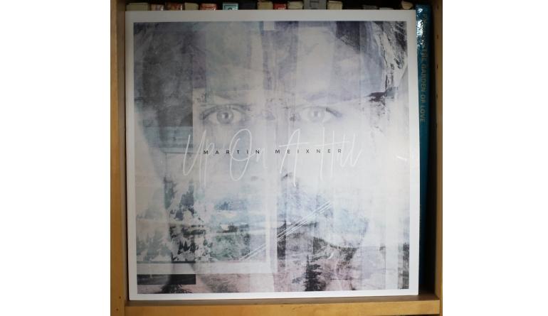 Schallplatte Martin Meixner – Up on a Hill (meiXmusic) im Test, Bild 1